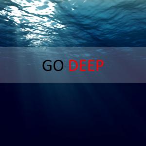 Go Deep!